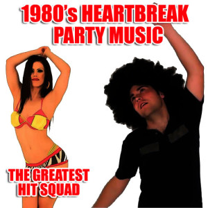 The Greatest Hit Squad的專輯1980's Heartbreak Party Music