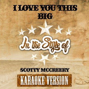 Ameritz Audio Karaoke的專輯I Love You This Big (In the Style of Scotty Mccreery) [Karaoke Version] - Single
