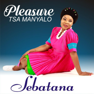 Album Sebatana from Pleasure Tsa Manyalo