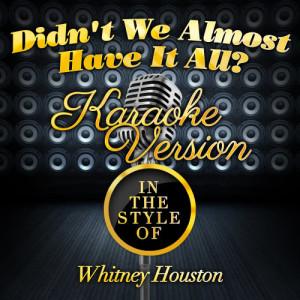 Karaoke - Ameritz的專輯Didn't We Almost Have It All? (In the Style of Whitney Houston) [Karaoke Version] - Single