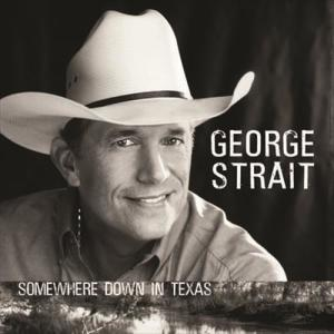 Somewhere Down In Texas 2005 George Strait