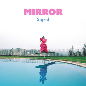 Listen to Mirror song with lyrics from Sigrid