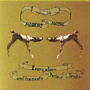 Everywhere and His Nasty Parlour Tricks 2001 Modest Mouse