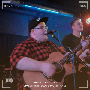 Album Ballroom Song (Live at Ramsgate Music Hall, Ramsgate, 2017) from Big Steve