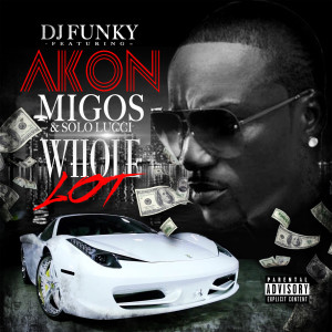 Listen to Whole Lot (feat. Akon, Migos & Solo Lucci) song with lyrics from DJ Funky