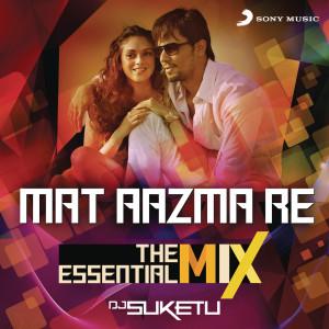 "Album Mat Aazma Re The Essential Mix (Remix By DJ Suketu) (From ""Murder 3"") from Pritam"