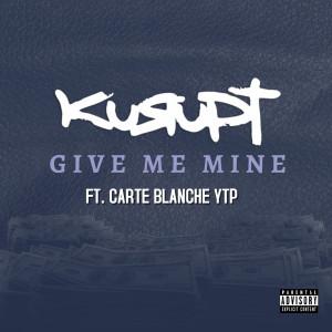 Kurupt的專輯Give Me Mine (feat. Carte Blanche YTP) (Explicit)