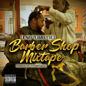 Album Lil Nay TeamGutta 3 Barber Shop (Mixtape) (Explicit) from Lil Nay