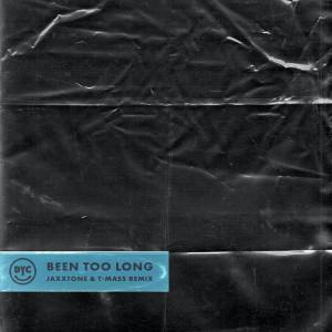 Dance Yourself Clean的專輯Been Too Long (Jaxxtone & T-Mass Remix)