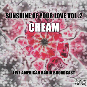 Cream的專輯Sunshine of Your love Vol .2 (Live)
