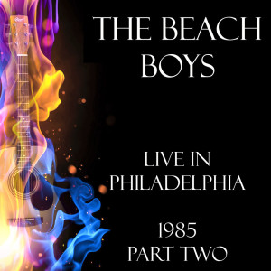 Album Live in Philadelphia 1985 Part Two from The Beach Boys