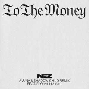 Album To The Money (feat. Flo Milli & 8AE) (Aluna & Shadow Child Remix) from Nez