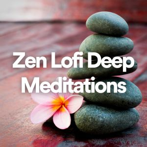 อัลบัม Zen Lofi Deep Meditations ศิลปิน Meditation