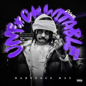 Album Unfuckwitable (Deluxe Edition) (Explicit) from Babyface Ray