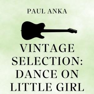 Paul Anka的專輯Vintage Selection: Dance on Little Girl (2021 Remastered)