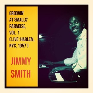 Jimmy Smith的專輯Groovin' at Smalls' Paradise, Vol. 1