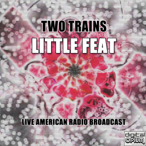 Album Two Trains (Live) from Little Feat