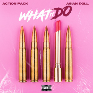Album What It Do (feat. Asian Doll) (Explicit) from Action Pack