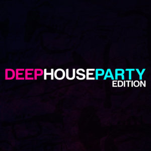 Deep House Party Edition