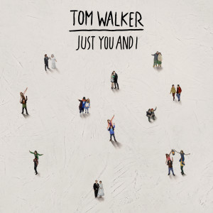 Just You and I 2019 Tom Walker