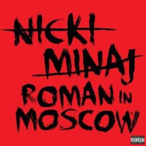 收聽Nicki Minaj的Roman In Moscow歌詞歌曲