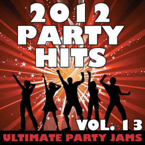 Ultimate Party Jams的專輯2012 Party Hits, Vol. 13