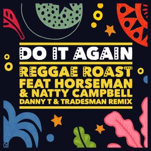 Reggae Roast的專輯Do It Again (feat. Horseman & Natty Campbell) (Danny T & Tradesman Remix)