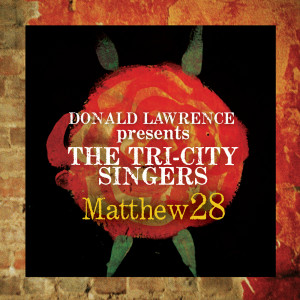 Matthew 28 - Greatest Hits 2008 Donald Lawrence And The Tri-City Singers