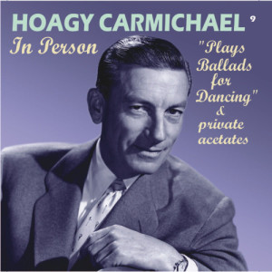 """Hoagy Carmichael的專輯In Person """"Plays Ballads for Dancing"""" & Private Acetates (Remastered)"""
