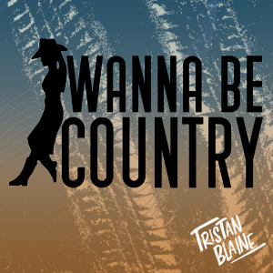 Album Wanna Be Country from Tristan Blaine