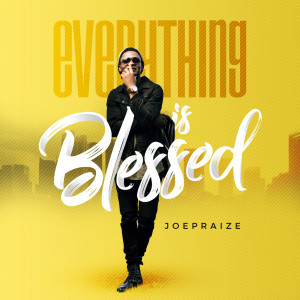 Album Everything Is Blessed from Joepraize