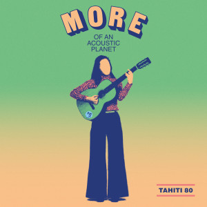 Tahiti 80的專輯More of an Acoustic Planet