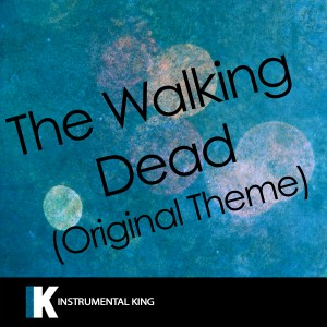 Instrumental King的專輯The Walking Dead Original Theme (In the Style of Bear McCreary) [Karaoke Version] - Single