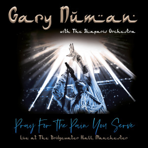 Album Pray for the Pain You Serve (Live at The Bridgewater Hall, Manchester) from Gary Numan