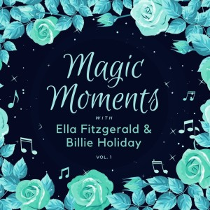 Magic Moments with Ella Fitzgerald & Billie Holiday, Vol. 1
