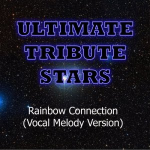 Ultimate Tribute Stars的專輯The Muppets - Rainbow Connection (Vocal Melody Version)