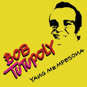 Yang Mempesona dari Bob Tutupoly