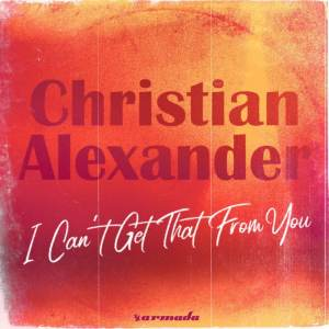 Album I Can't Get That From You from Christian Alexander