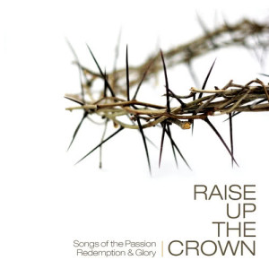 Album Raise Up The Crown from Various Artists