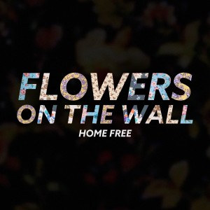 Home Free的專輯Flowers on the Wall
