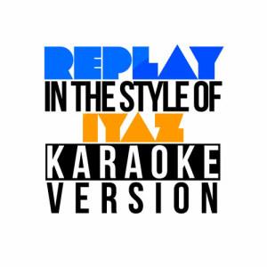Karaoke - Ameritz的專輯Replay (In the Style of Iyaz) [Karaoke Version] - Single