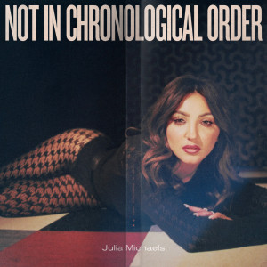 Album Not In Chronological Order (Explicit) from Julia Michaels
