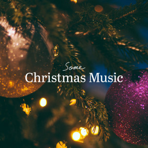 Some Christmas Music 2017 Various Artists