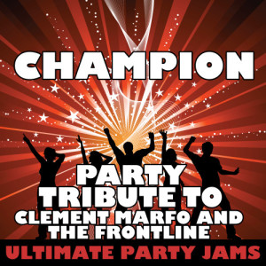 Ultimate Party Jams的專輯Champion (Party Tribute to Clement Marfo and the Frontline) - Single