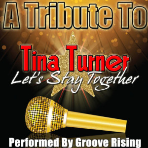 Album A Tribute To Tina Turner: Let's Stay Together from Groove Rising