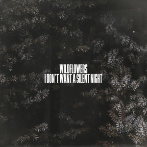 Album I Don't Want A Silent Night from Wildflowers