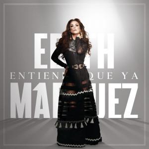 Album Entiende Que Ya(Explicit) from Edith Marquez