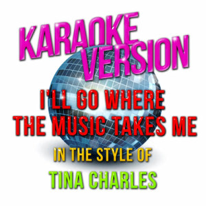 Karaoke - Ameritz的專輯I'll Go Where the Music Takes Me (In the Style of Tina Charles) [Karaoke Version] - Single
