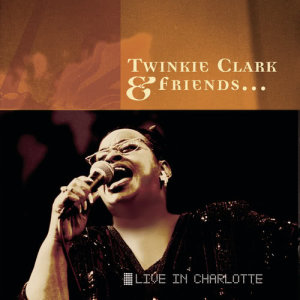 Album Twinkie Clark & Friends... Live In Charlotte from Twinkie Clark