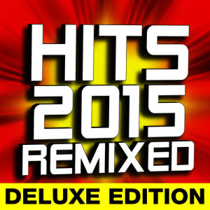 DJ ReMix Factory的專輯Hits 2015 Remixed - Deluxe Edition